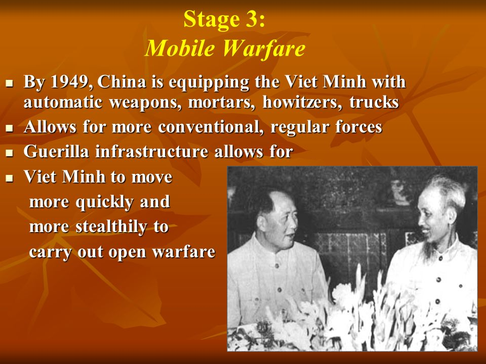 Stage 3: Mobile Warfare By 1949, China is equipping the Viet Minh with automatic weapons, mortars, howitzers, trucks By 1949, China is equipping the V