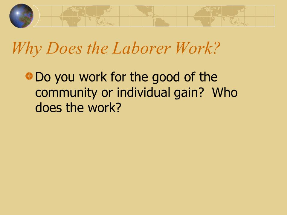 Why Does the Laborer Work.Do you work for the good of the community or individual gain.