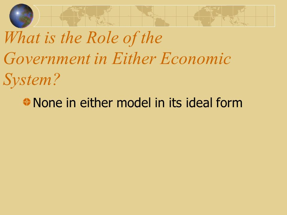 What is the Goal of the Economic System? CAPITALISM Individual profit and attainment of property COMMUNISM Classless society free of want and all need