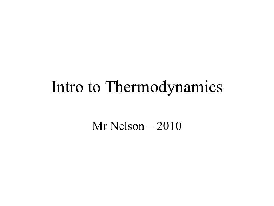 Intro to Thermodynamics Mr Nelson – 2010