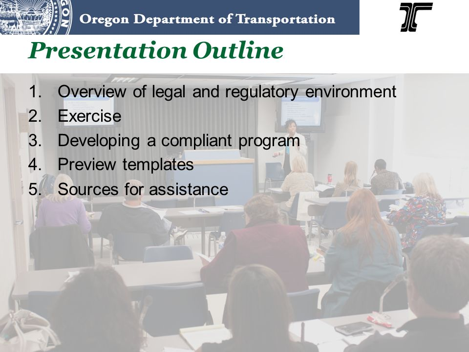 Presentation Outline 1.Overview of legal and regulatory environment 2.Exercise 3.Developing a compliant program 4.Preview templates 5.Sources for assi