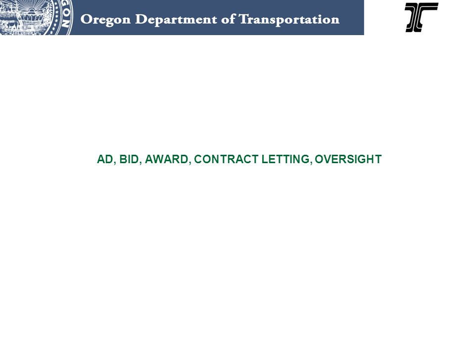 AD, BID, AWARD, CONTRACT LETTING, OVERSIGHT Construction stage