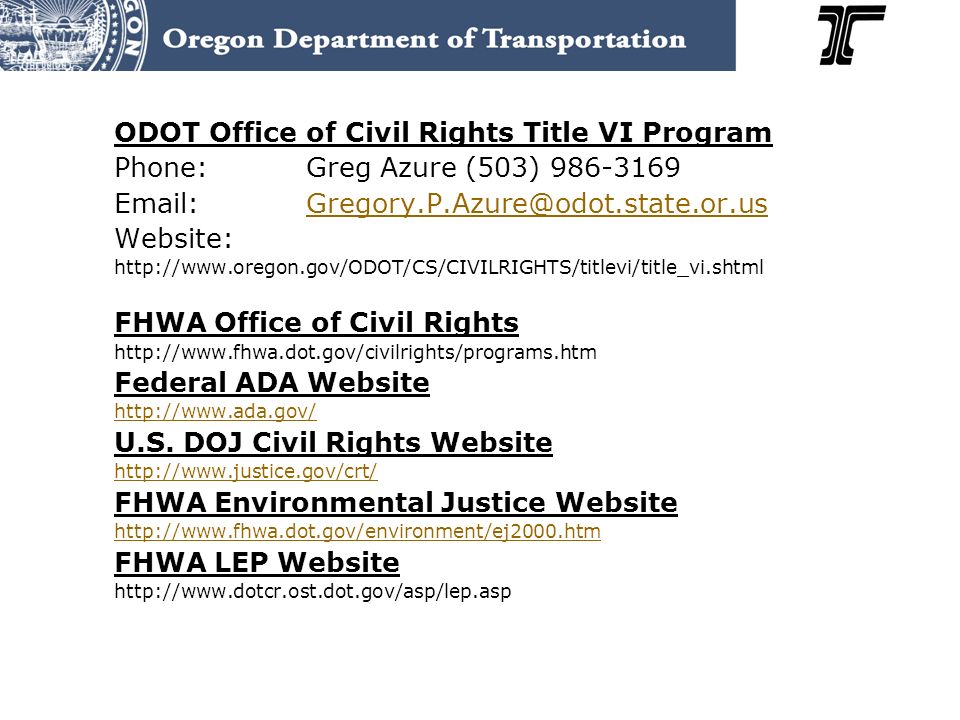 ODOT Office of Civil Rights Title VI Program Phone:Greg Azure (503) 986-3169 Email:Gregory.P.Azure@odot.state.or.usGregory.P.Azure@odot.state.or.us We