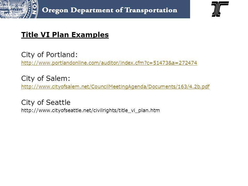 Title VI Plan Examples City of Portland: http://www.portlandonline.com/auditor/index.cfm?c=51473&a=272474 City of Salem: http://www.cityofsalem.net/Co