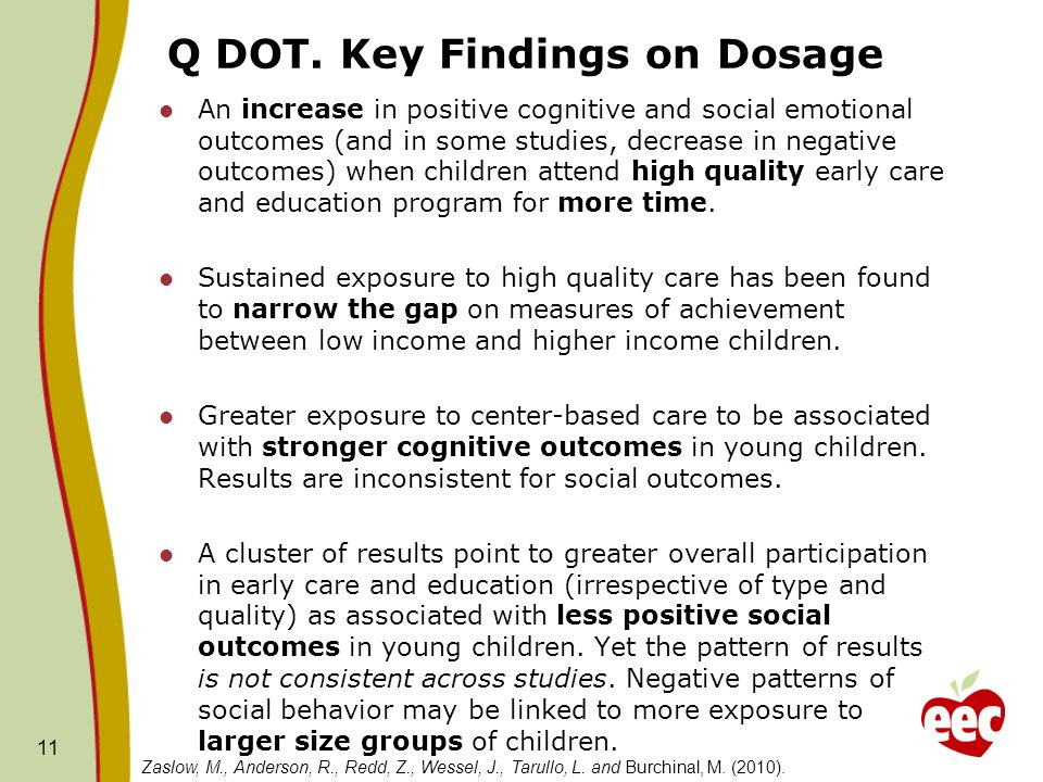 Q DOT. Key Findings on Dosage An increase in positive cognitive and social emotional outcomes (and in some studies, decrease in negative outcomes) whe