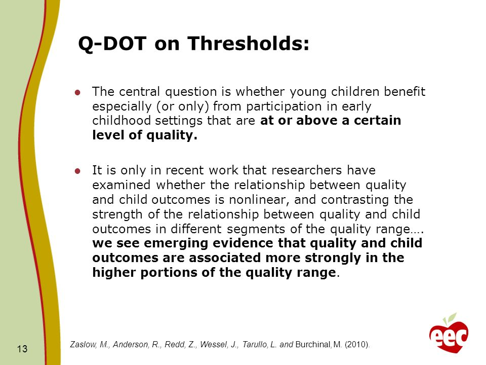 Q-DOT on Thresholds: The central question is whether young children benefit especially (or only) from participation in early childhood settings that are at or above a certain level of quality.