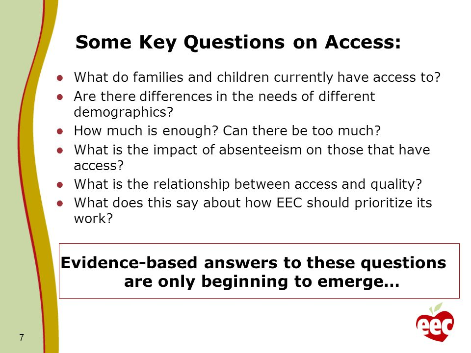 Some Key Questions on Access: What do families and children currently have access to? Are there differences in the needs of different demographics? Ho