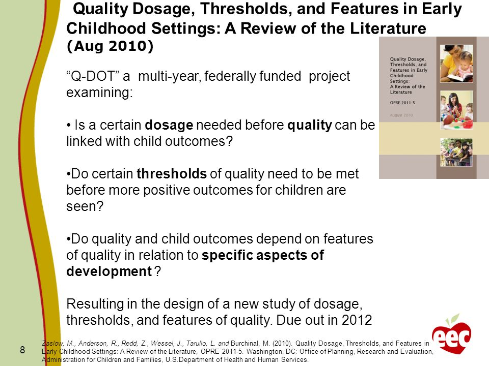 Quality Dosage, Thresholds, and Features in Early Childhood Settings: A Review of the Literature (Aug 2010) 8 Q-DOT a multi-year, federally funded project examining: Is a certain dosage needed before quality can be linked with child outcomes.
