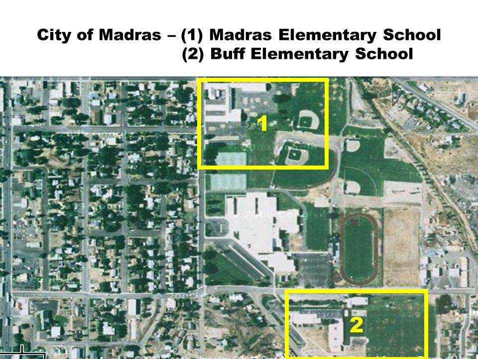 City of Madras – (1) Madras Elementary School (2) Buff Elementary School 1 2