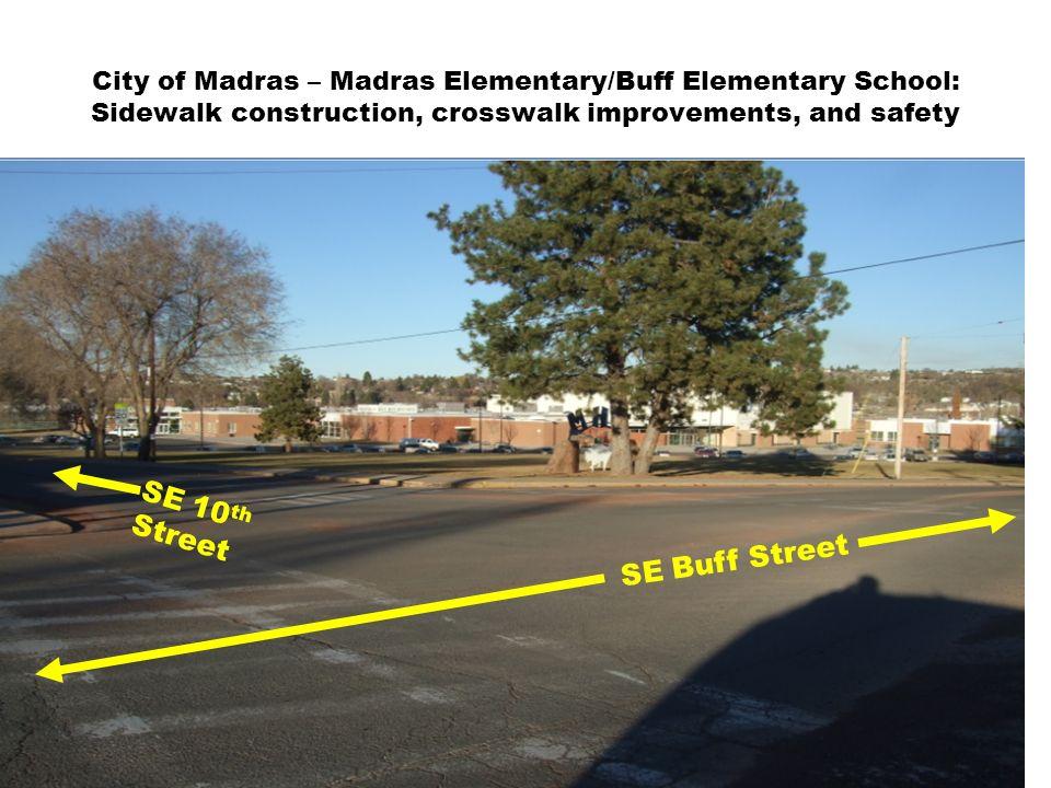 City of Madras – Madras Elementary/Buff Elementary School: Sidewalk construction, crosswalk improvements, and safety SE 10 th Street SE Buff Street