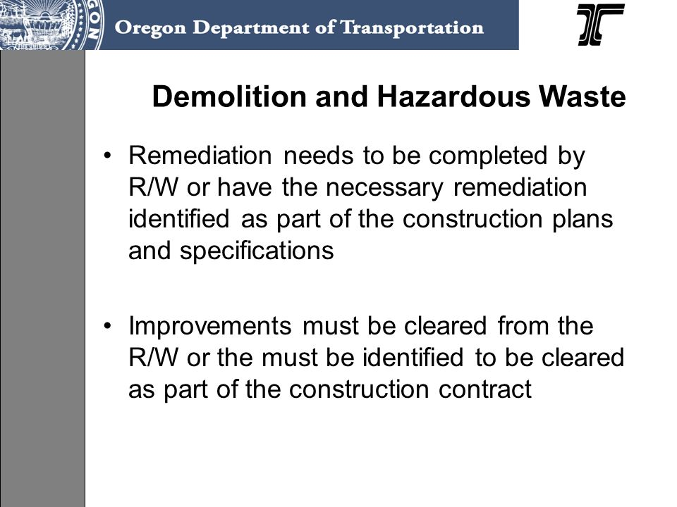 Demolition and Hazardous Waste Remediation needs to be completed by R/W or have the necessary remediation identified as part of the construction plans