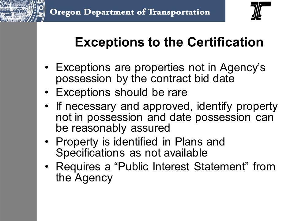 Exceptions to the Certification Exceptions are properties not in Agencys possession by the contract bid date Exceptions should be rare If necessary an
