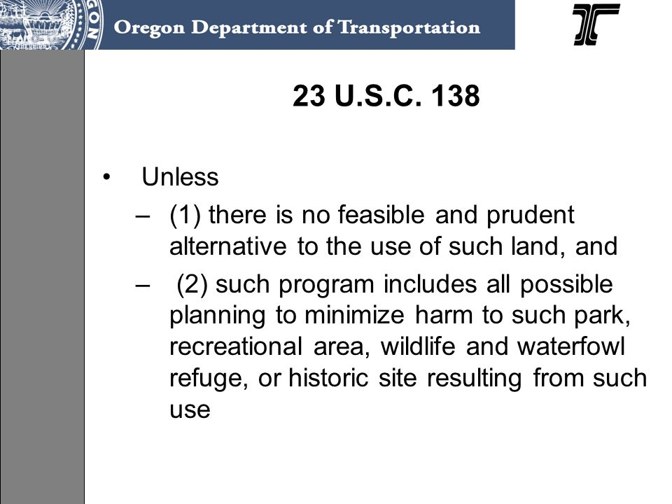 23 U.S.C. 138 Unless –(1) there is no feasible and prudent alternative to the use of such land, and – (2) such program includes all possible planning