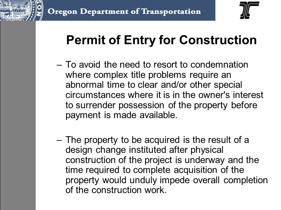 Permit of Entry for Construction –To avoid the need to resort to condemnation where complex title problems require an abnormal time to clear and/or ot