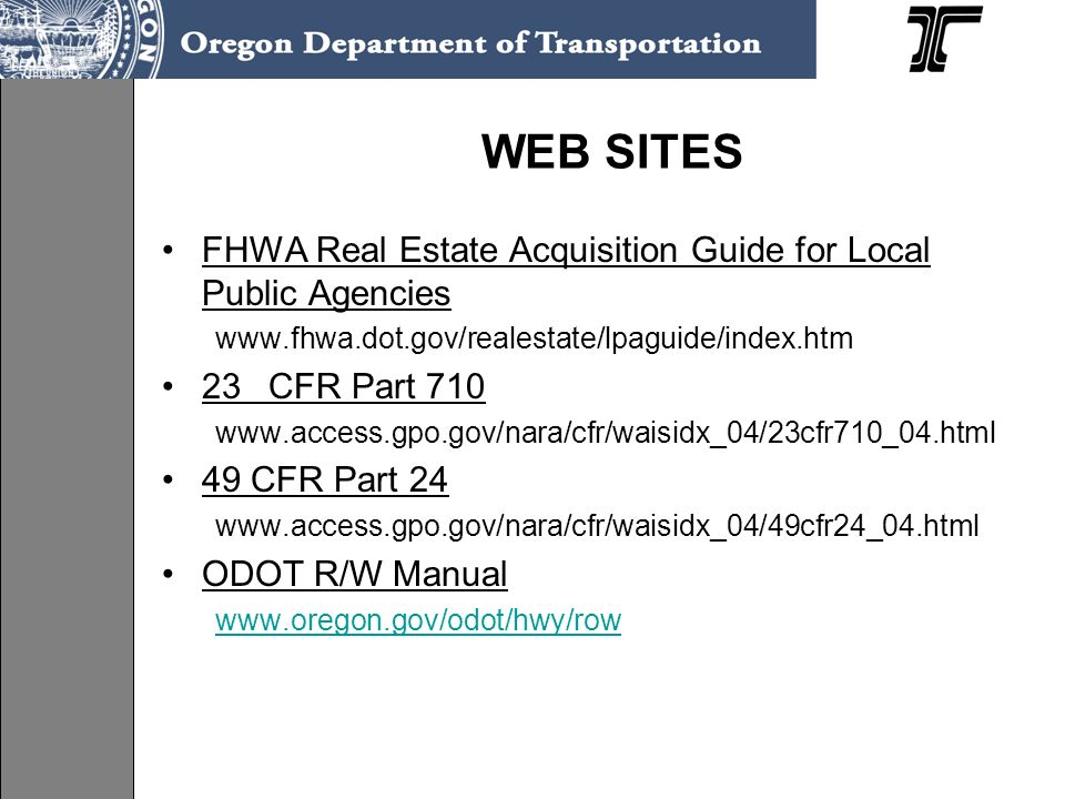 WEB SITES FHWA Real Estate Acquisition Guide for Local Public Agencies www.fhwa.dot.gov/realestate/lpaguide/index.htm 23 CFR Part 710 www.access.gpo.g