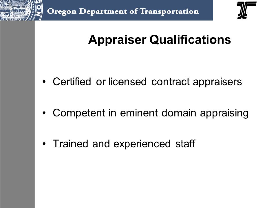 Appraiser Qualifications Certified or licensed contract appraisers Competent in eminent domain appraising Trained and experienced staff