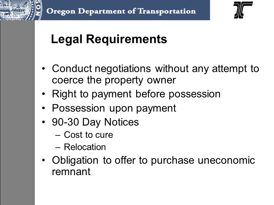 Legal Requirements Conduct negotiations without any attempt to coerce the property owner Right to payment before possession Possession upon payment 90