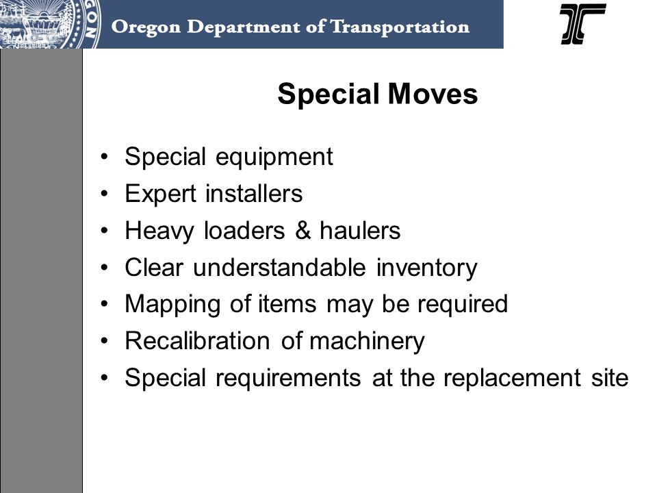 Special Moves Special equipment Expert installers Heavy loaders & haulers Clear understandable inventory Mapping of items may be required Recalibratio