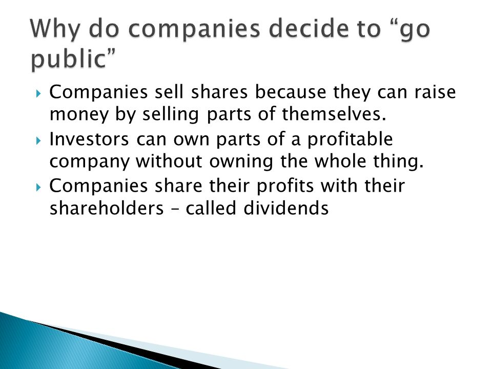 Companies sell shares because they can raise money by selling parts of themselves.