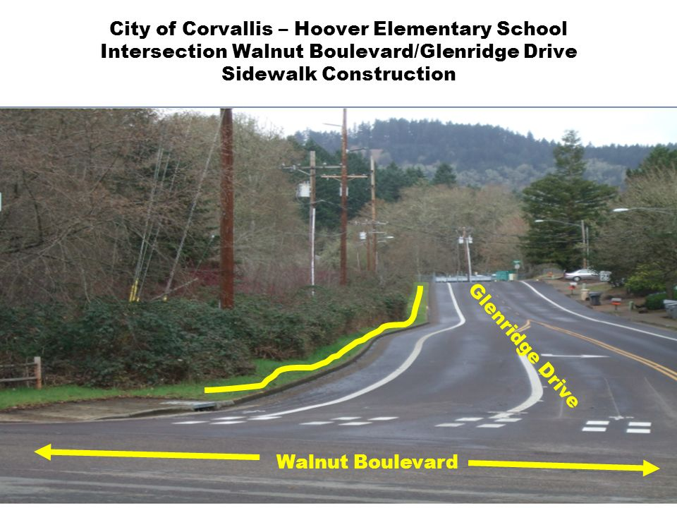 City of Corvallis – Hoover Elementary School Intersection Walnut Boulevard/Glenridge Drive Sidewalk Construction Walnut Boulevard Glenridge Drive