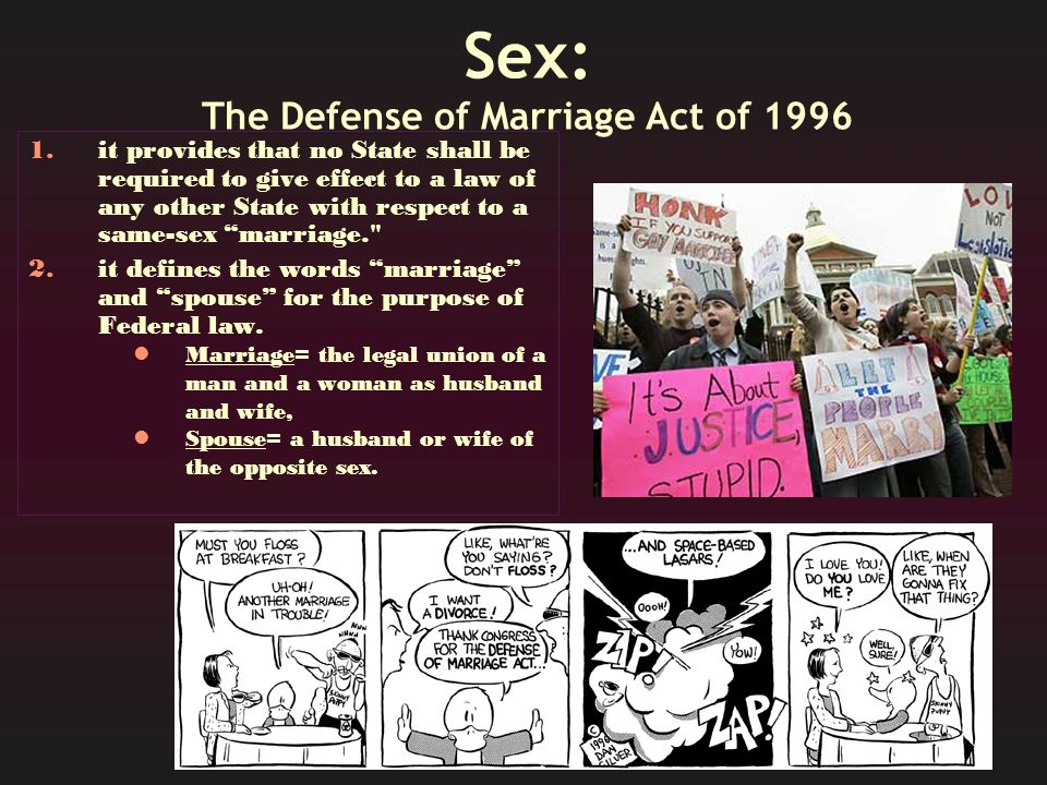 Sex: The Defense of Marriage Act of 1996 1.it provides that no State shall be required to give effect to a law of any other State with respect to a sa