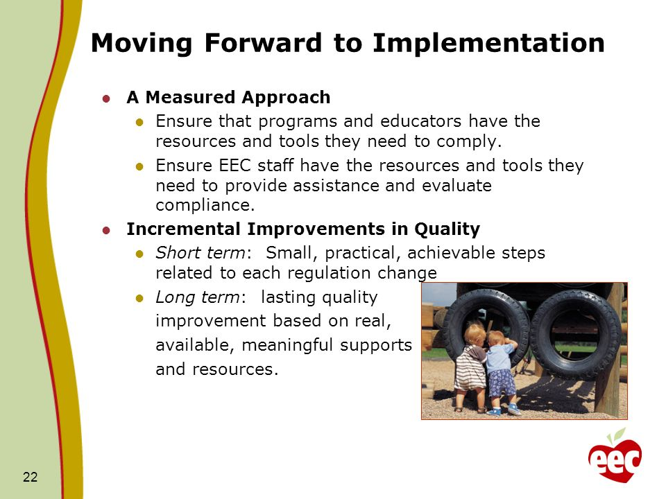 22 Moving Forward to Implementation A Measured Approach Ensure that programs and educators have the resources and tools they need to comply. Ensure EE