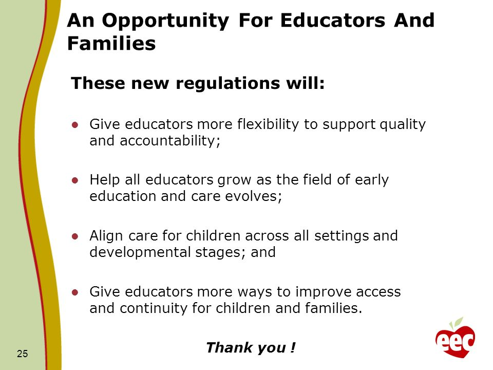25 An Opportunity For Educators And Families These new regulations will: Give educators more flexibility to support quality and accountability; Help a