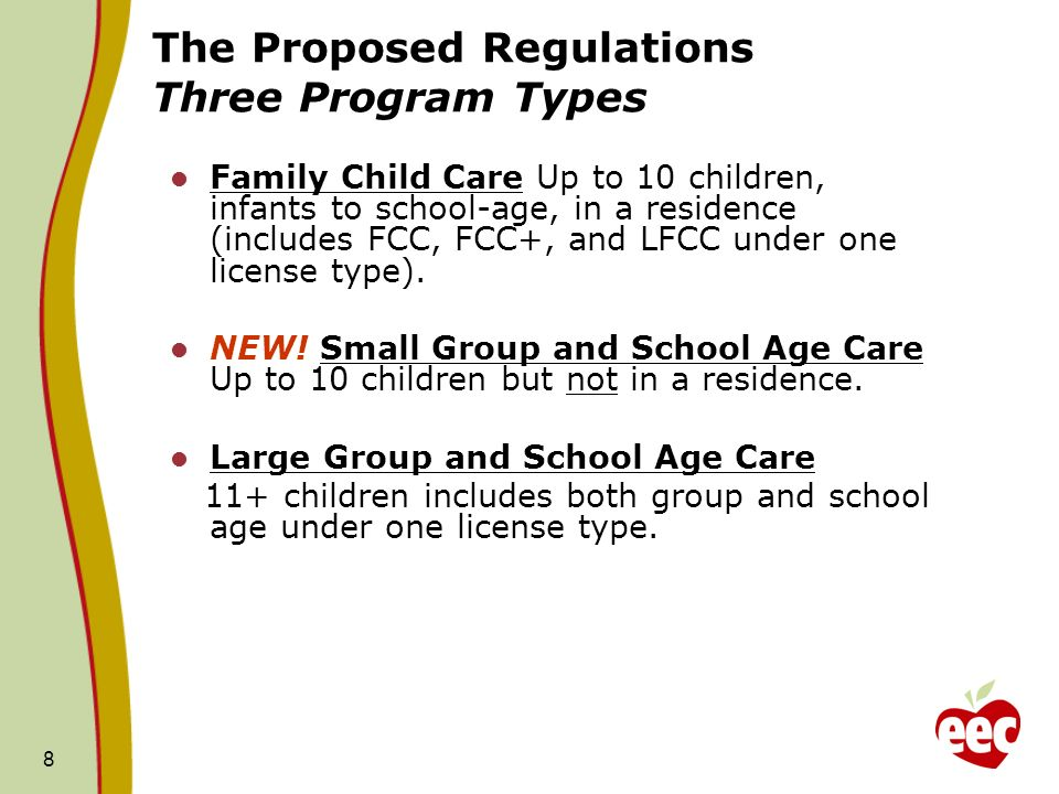 8 The Proposed Regulations Three Program Types Family Child Care Up to 10 children, infants to school-age, in a residence (includes FCC, FCC+, and LFC