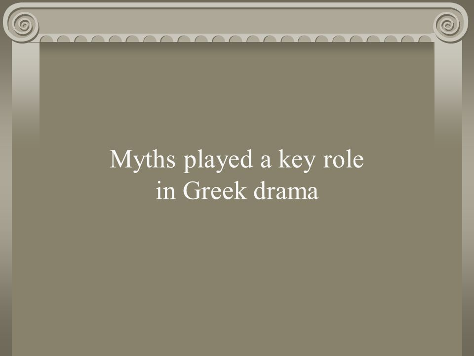 Myths played a key role in Greek drama
