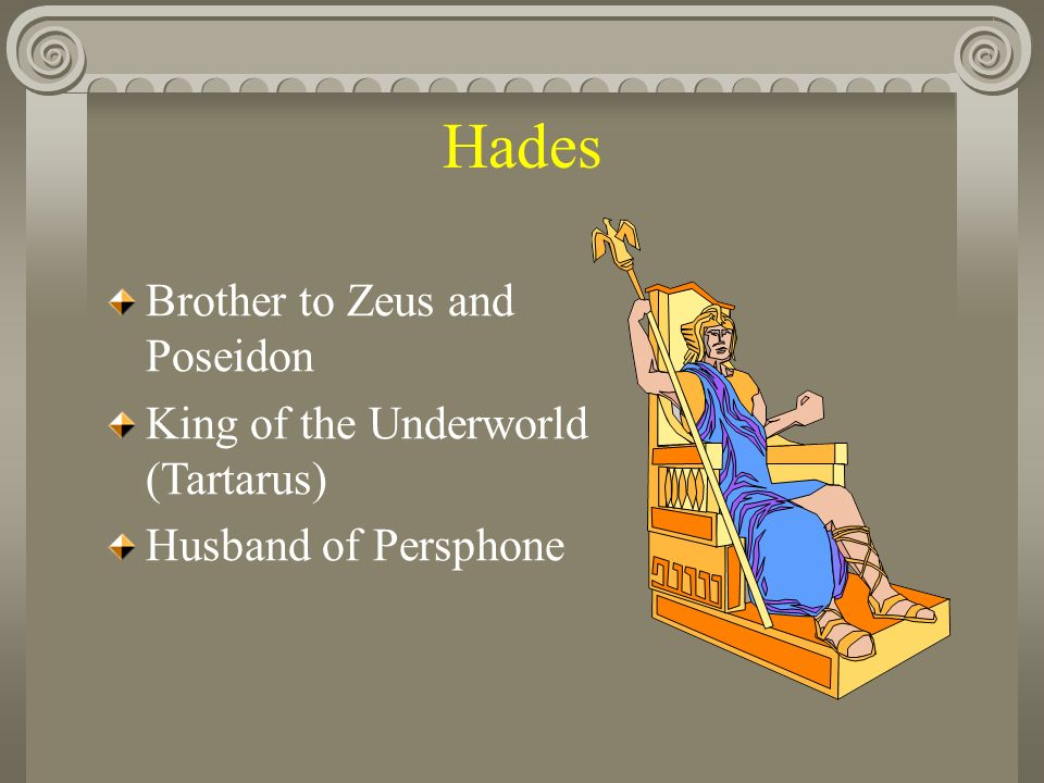 Hades Brother to Zeus and Poseidon King of the Underworld (Tartarus) Husband of Persphone
