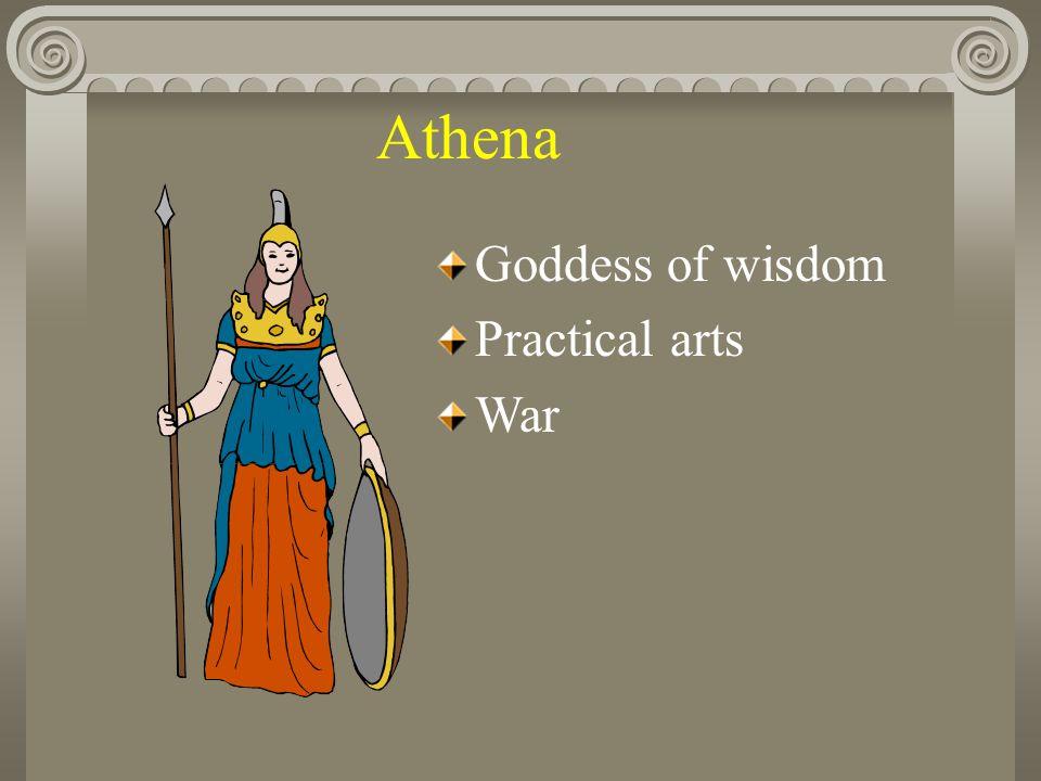 Athena Goddess of wisdom Practical arts War