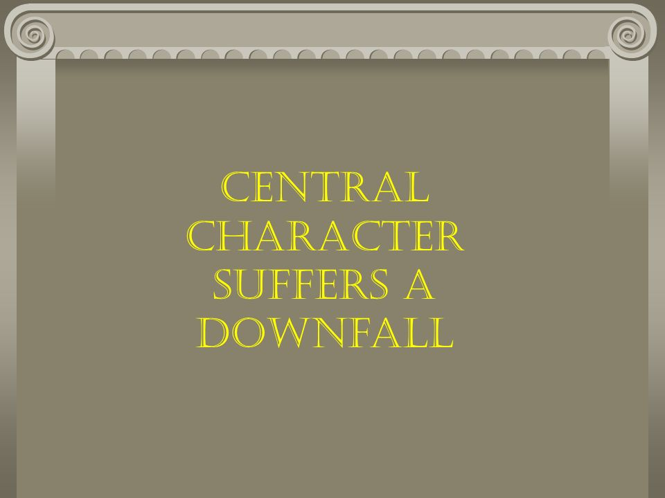 Central Character suffers a Downfall