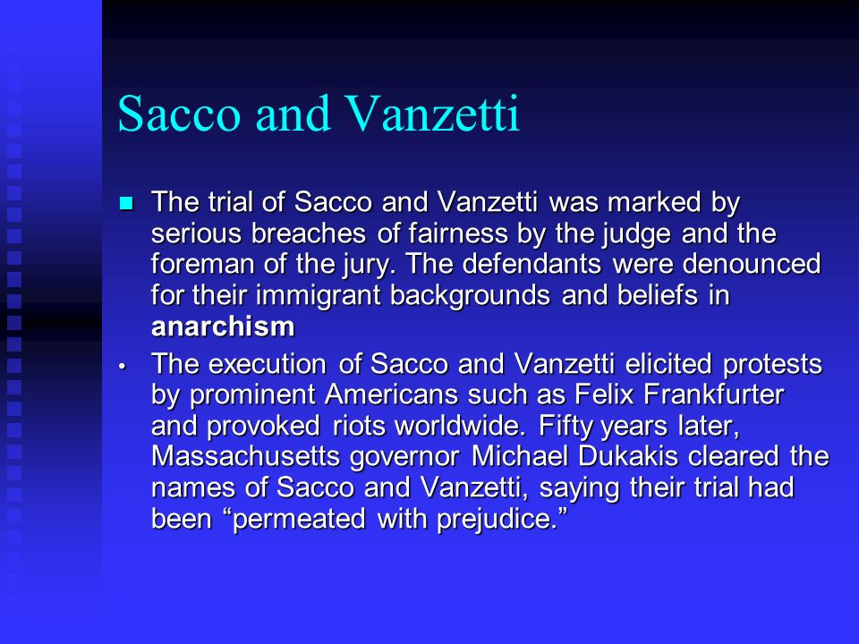 Sacco and Vanzetti The trial of Sacco and Vanzetti was marked by serious breaches of fairness by the judge and the foreman of the jury. The defendants