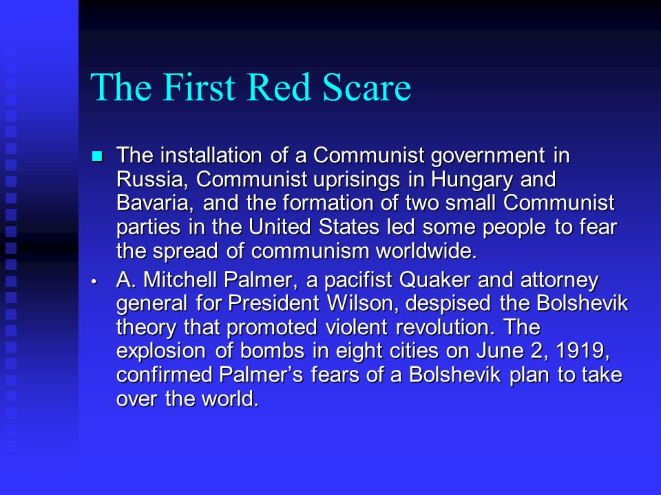 The First Red Scare The installation of a Communist government in Russia, Communist uprisings in Hungary and Bavaria, and the formation of two small C