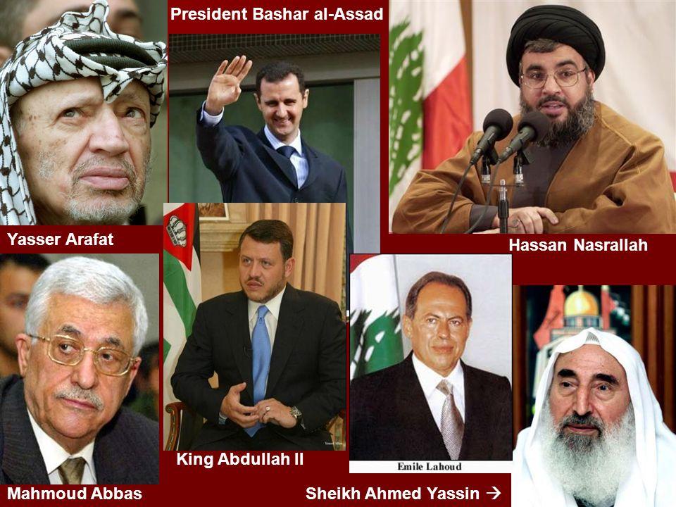 Yasser Arafat Mahmoud Abbas Hassan Nasrallah Sheikh Ahmed Yassin President Bashar al-Assad King Abdullah II