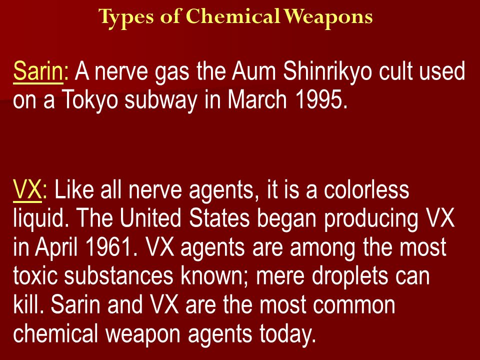 Types of Chemical Weapons Sarin: A nerve gas the Aum Shinrikyo cult used on a Tokyo subway in March 1995.