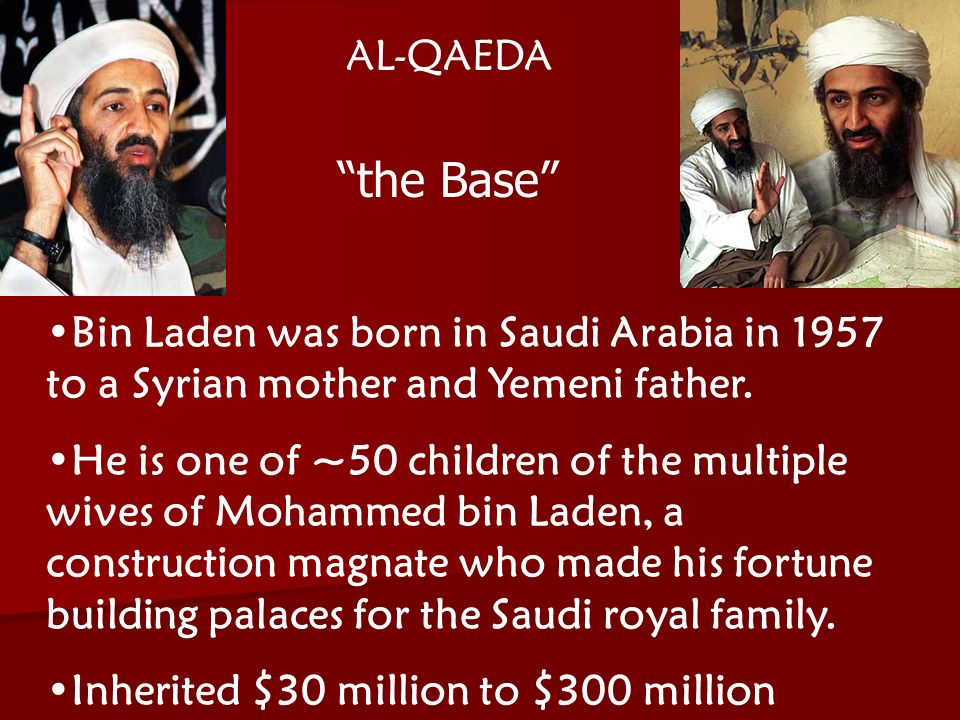 ACW The Middle East: Terrorism 2006-07 AL-QAEDA Bin Laden was born in Saudi Arabia in 1957 to a Syrian mother and Yemeni father.
