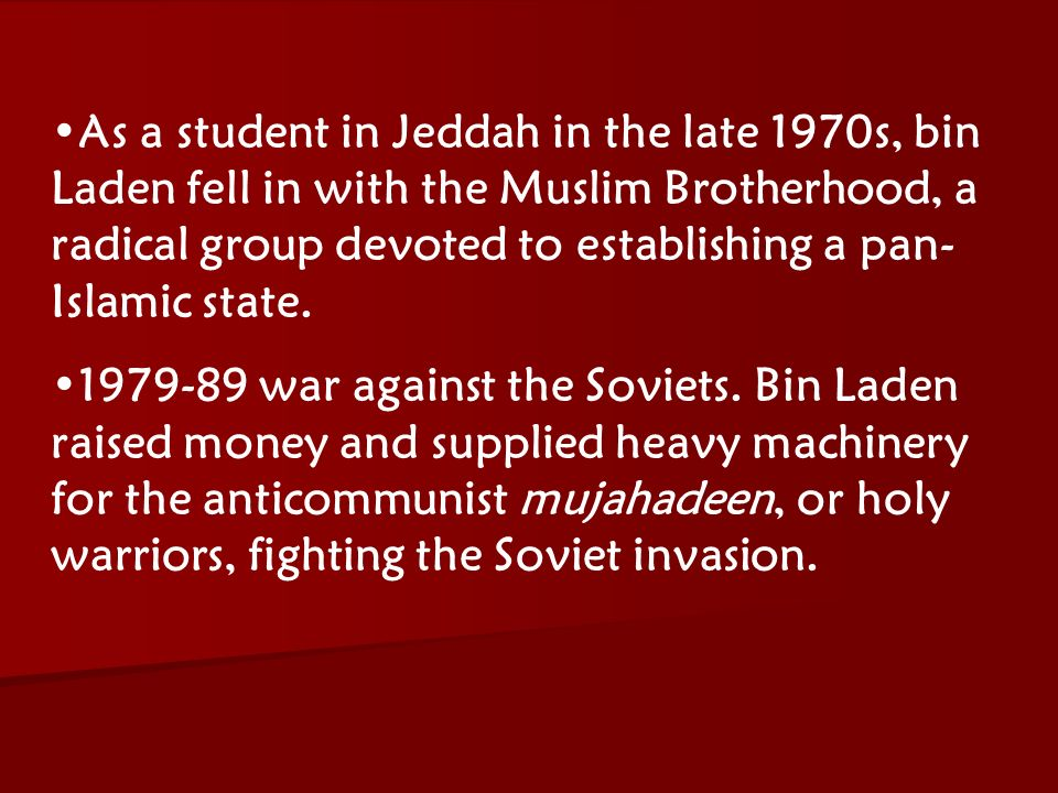 ACW The Middle East: Terrorism 2006-07 As a student in Jeddah in the late 1970s, bin Laden fell in with the Muslim Brotherhood, a radical group devote