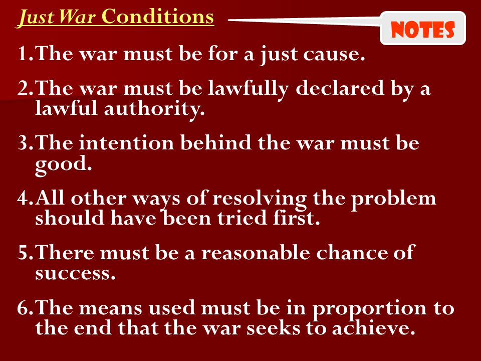 Just War Conditions 1.The war must be for a just cause.