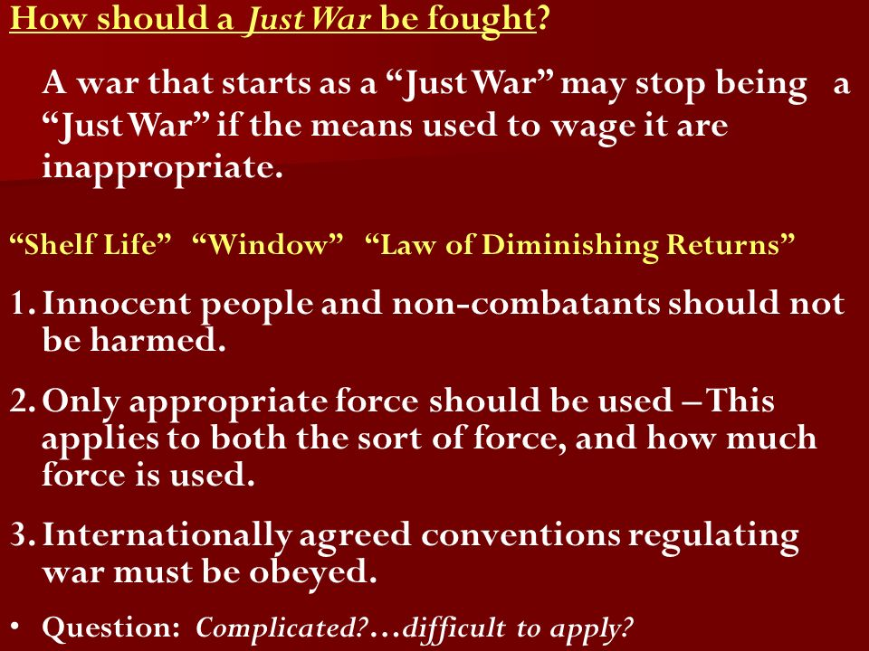 How should a Just War be fought? A war that starts as a Just War may stop being a Just War if the means used to wage it are inappropriate. Shelf Life
