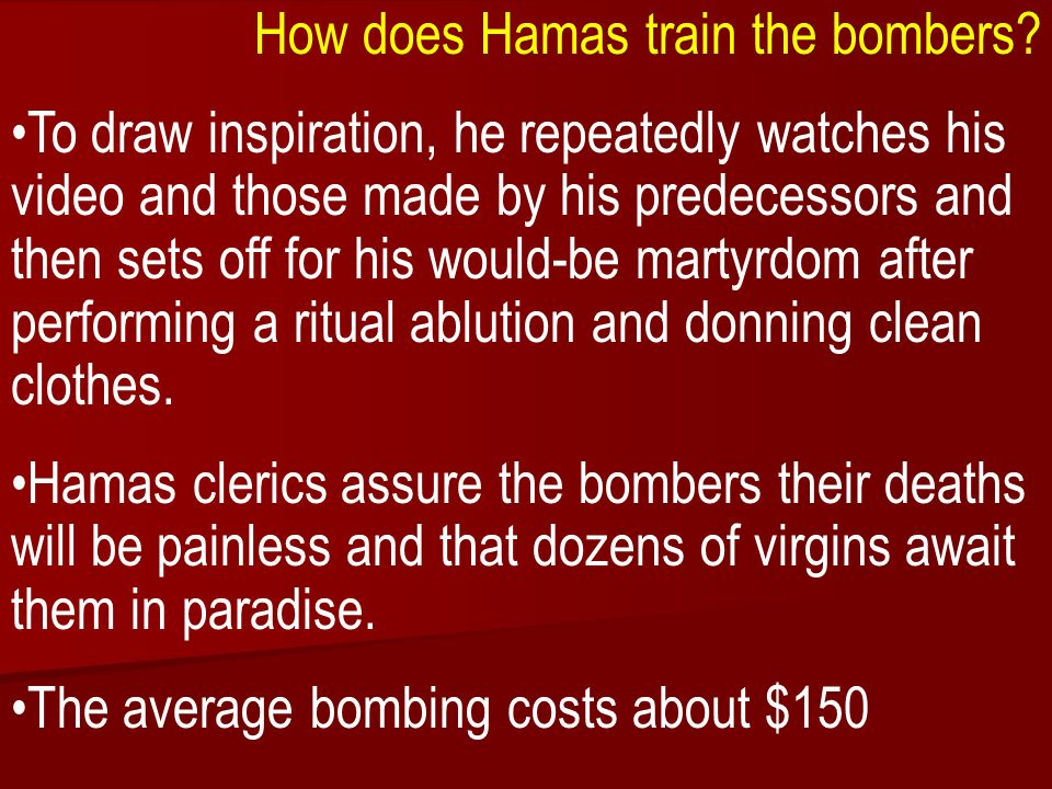 ACW The Middle East: Terrorism 2006-07 How does Hamas train the bombers? To draw inspiration, he repeatedly watches his video and those made by his pr