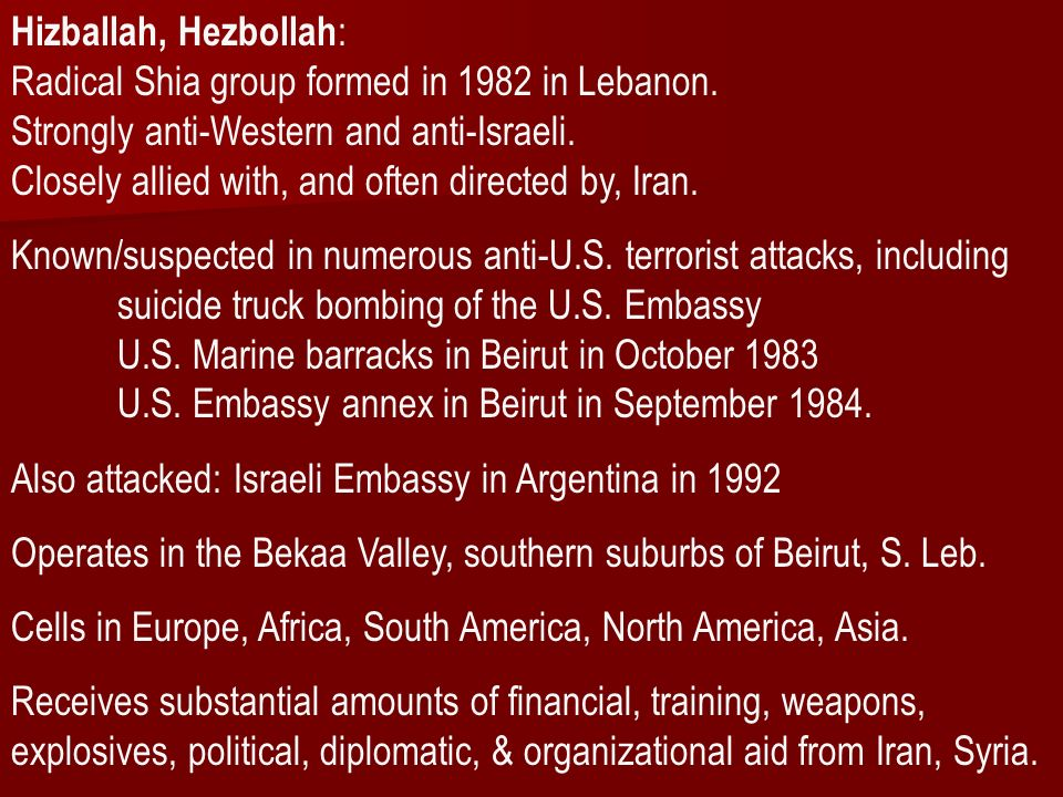 Hizballah, Hezbollah : Radical Shia group formed in 1982 in Lebanon.