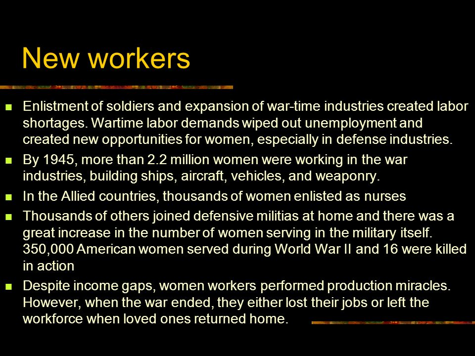 New workers Enlistment of soldiers and expansion of war-time industries created labor shortages. Wartime labor demands wiped out unemployment and crea