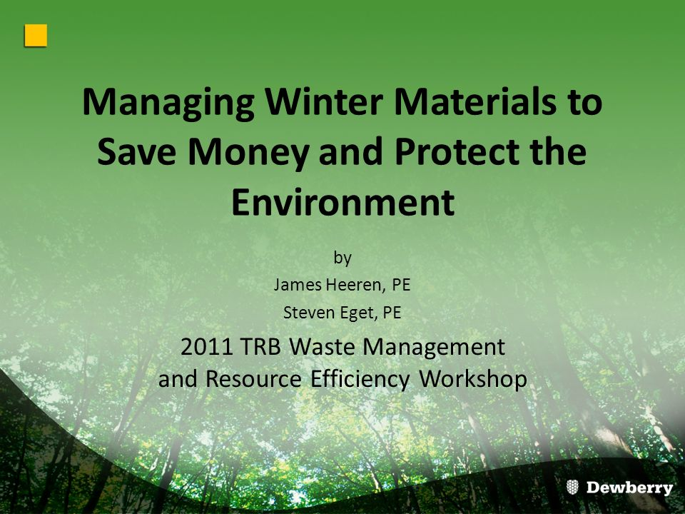 Managing Winter Materials to Save Money and Protect the Environment by James Heeren, PE Steven Eget, PE 2011 TRB Waste Management and Resource Efficiency Workshop
