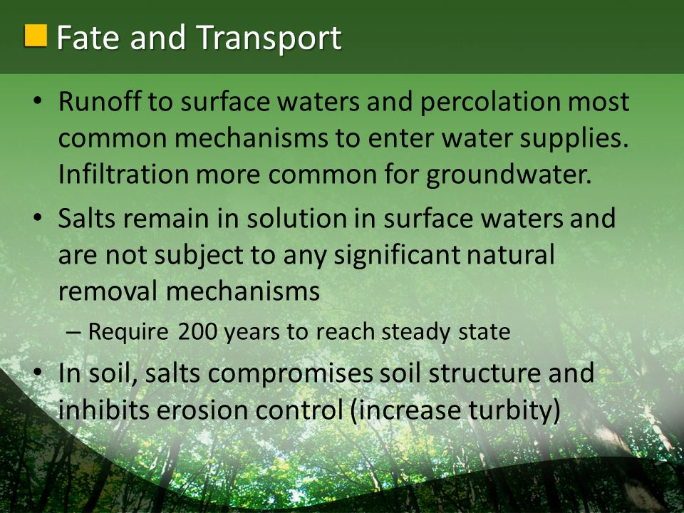 Fate and Transport Runoff to surface waters and percolation most common mechanisms to enter water supplies.
