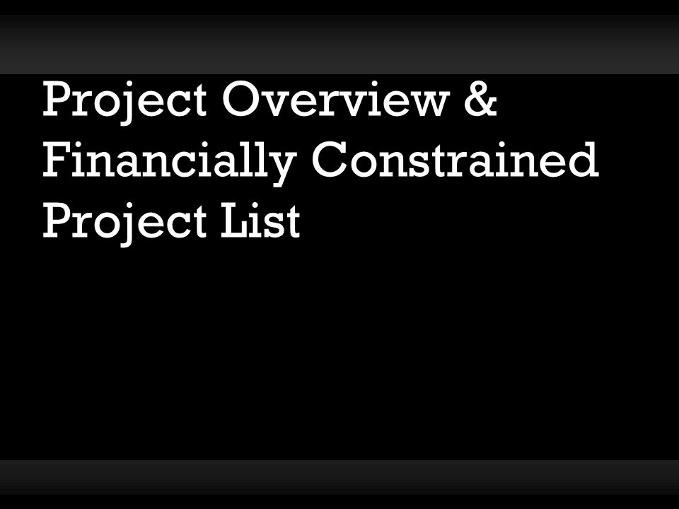 Project Overview & Financially Constrained Project List