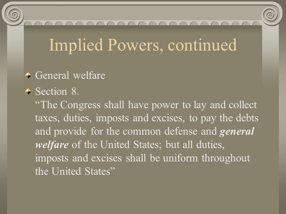 Implied Powers, continued General welfare Section 8.