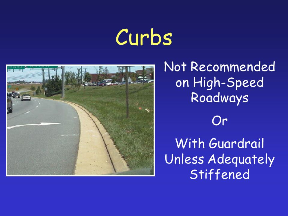 Curbs Not Recommended on High-Speed Roadways Or With Guardrail Unless Adequately Stiffened