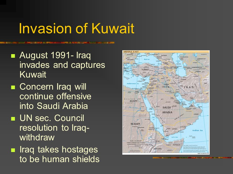 Invasion of Kuwait August Iraq invades and captures Kuwait Concern Iraq will continue offensive into Saudi Arabia UN sec.