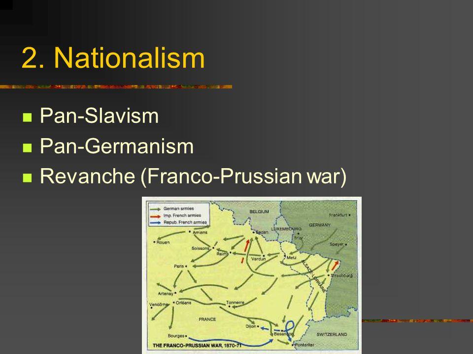 2. Nationalism Pan-Slavism Pan-Germanism Revanche (Franco-Prussian war)